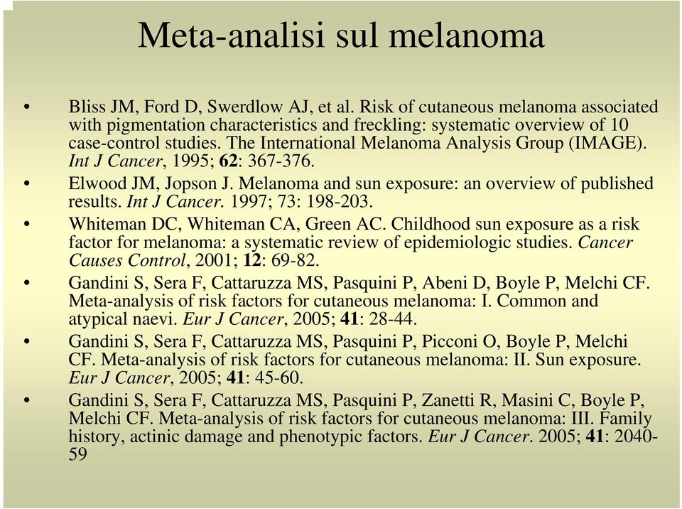 Whiteman DC, Whiteman CA, Green AC. Childhood sun exposure as a risk factor for melanoma: a systematic review of epidemiologic studies. Cancer Causes Control, 2001; 12: 69-82.