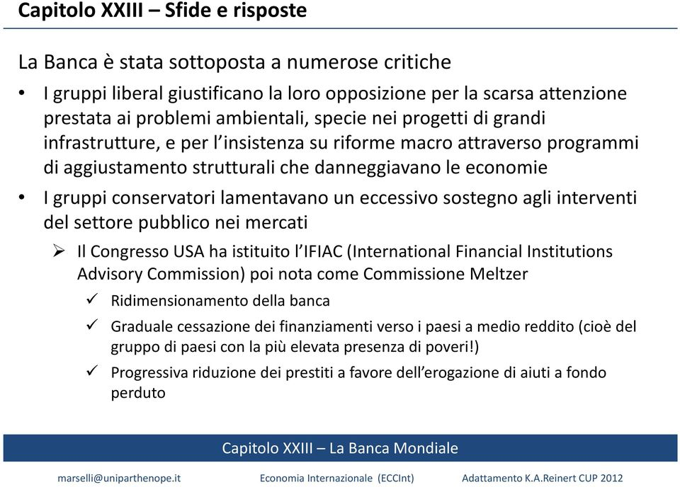sostegno agli interventi del settore pubblico nei mercati Il Congresso USA ha istituito l IFIAC (International Financial Institutions Advisory Commission) poi nota come Commissione Meltzer