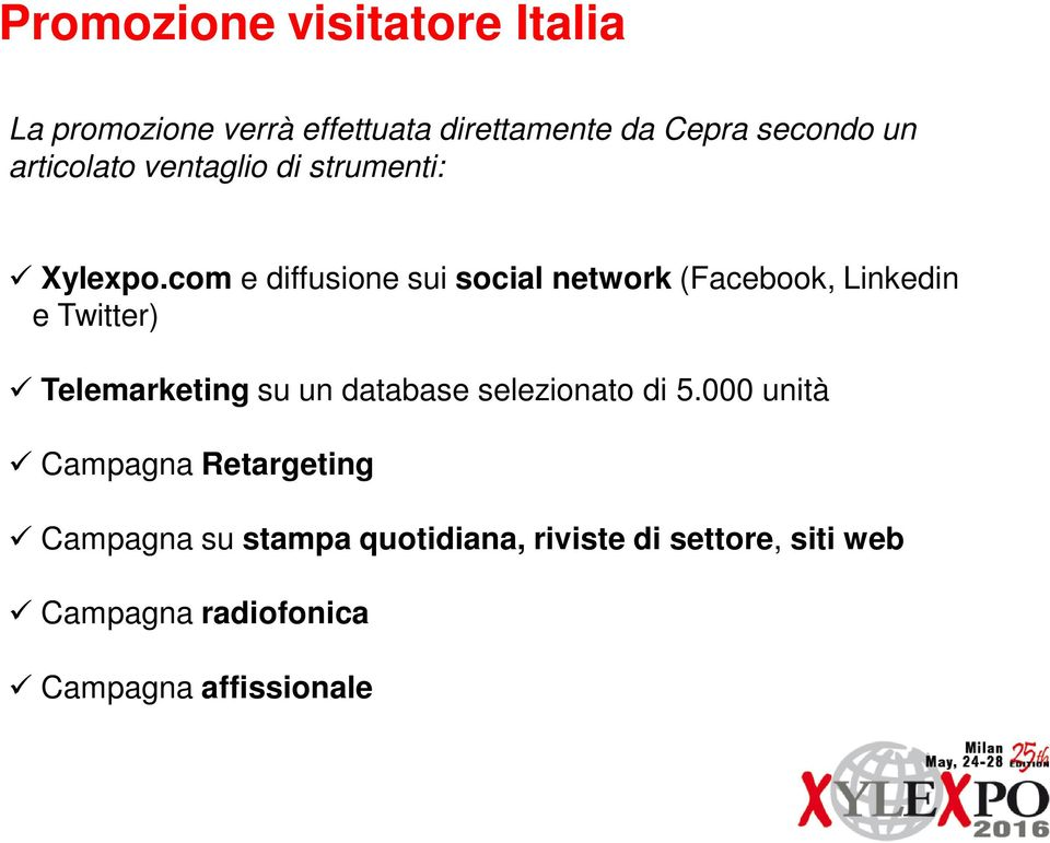 com e diffusione sui social network (Facebook, Linkedin e Twitter) Telemarketing su un database