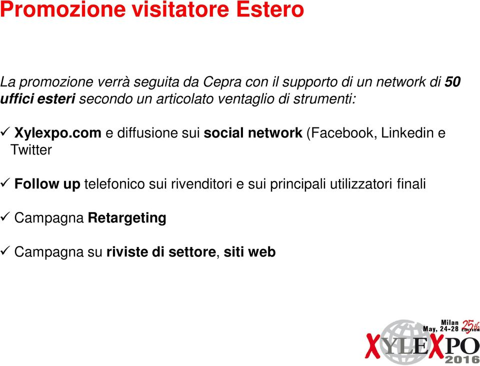 com e diffusione sui social network (Facebook, Linkedin e Twitter Follow up telefonico sui