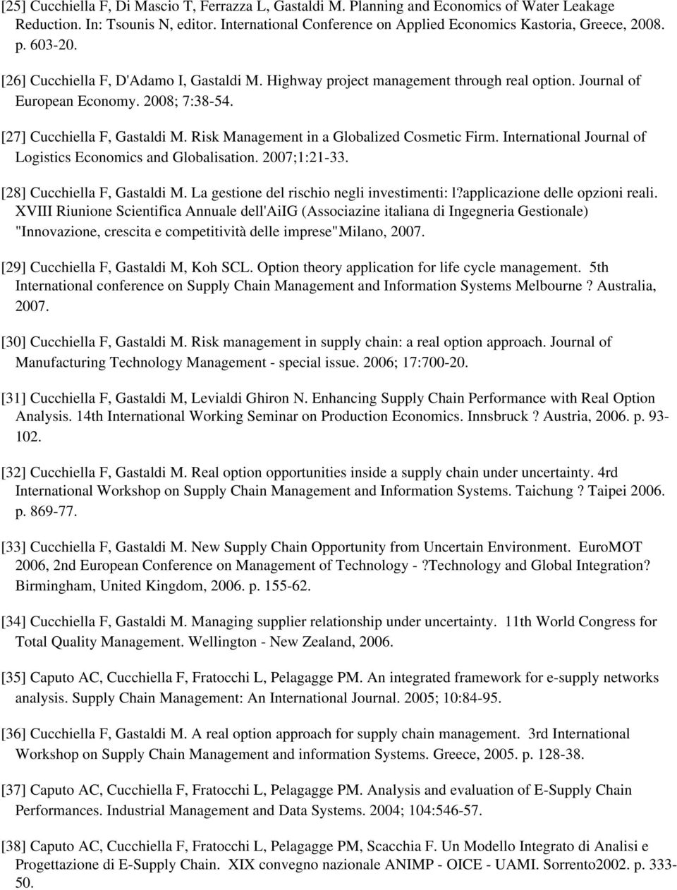 Risk Management in a Globalized Cosmetic Firm. International Journal of Logistics Economics and Globalisation. 2007;1:21-33. [28] Cucchiella F, Gastaldi M.