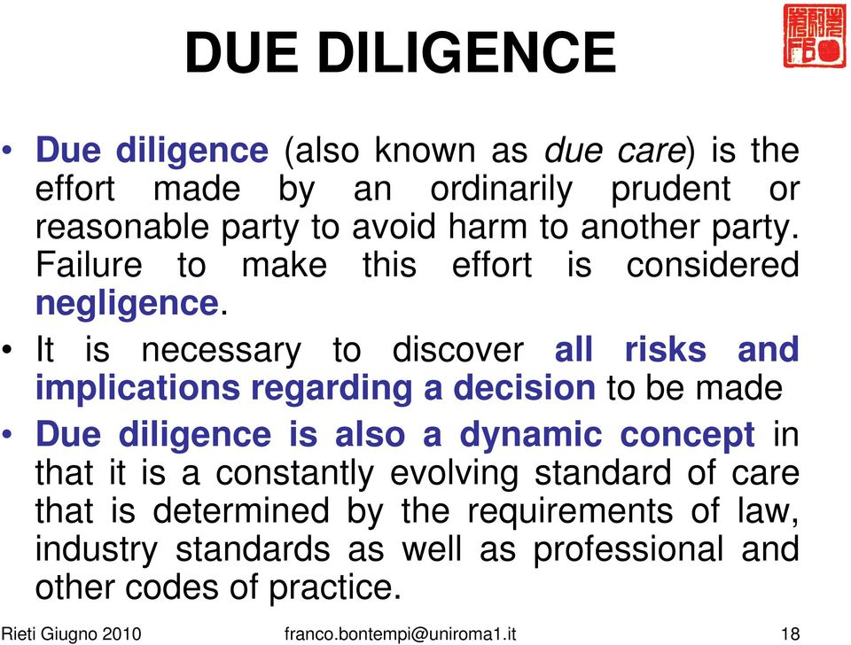 It is necessary to discover all risks and implications regarding a decision to be made Due diligence is also a dynamic concept in that it