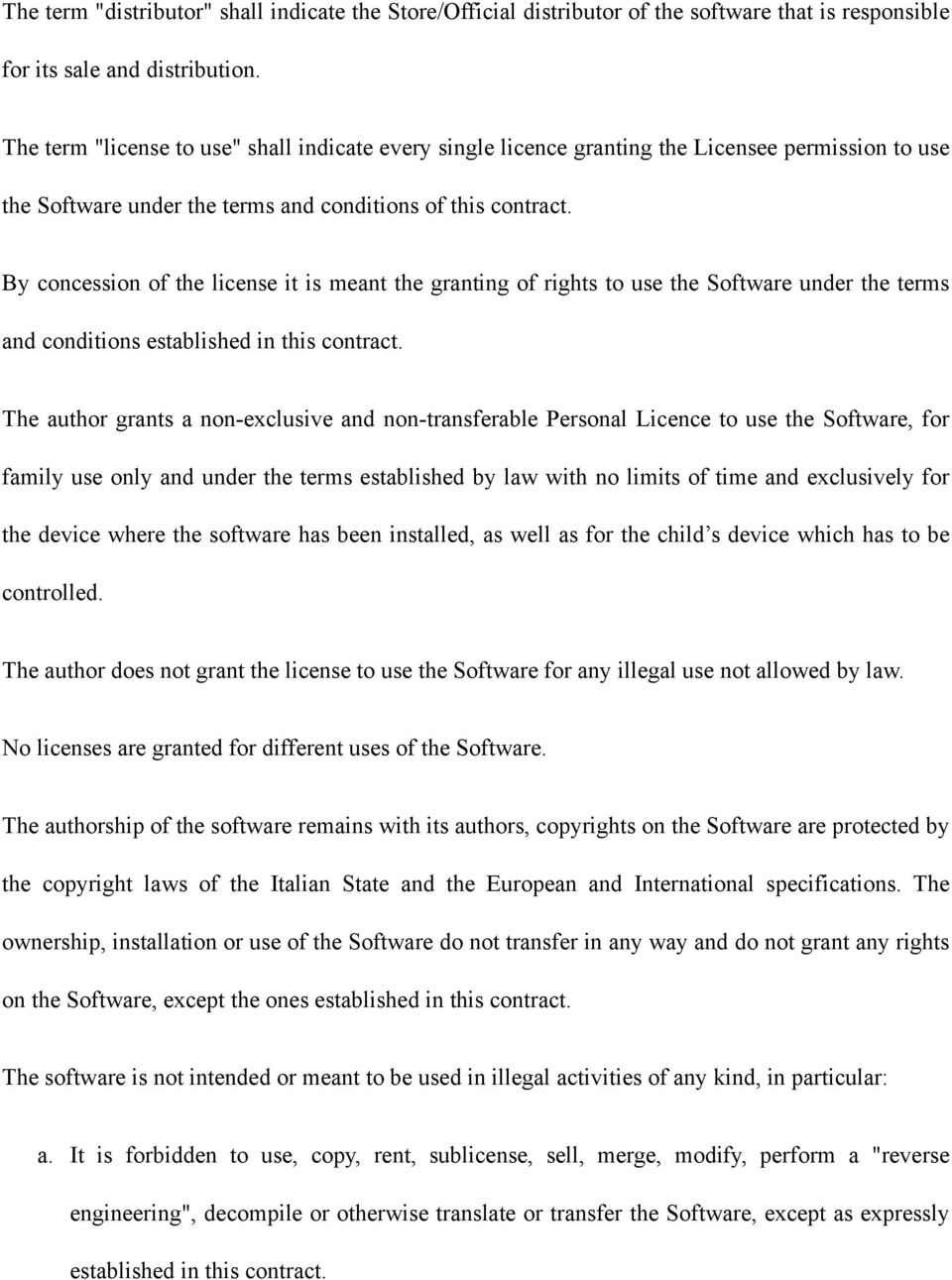 By concession of the license it is meant the granting of rights to use the Software under the terms and conditions established in this contract.