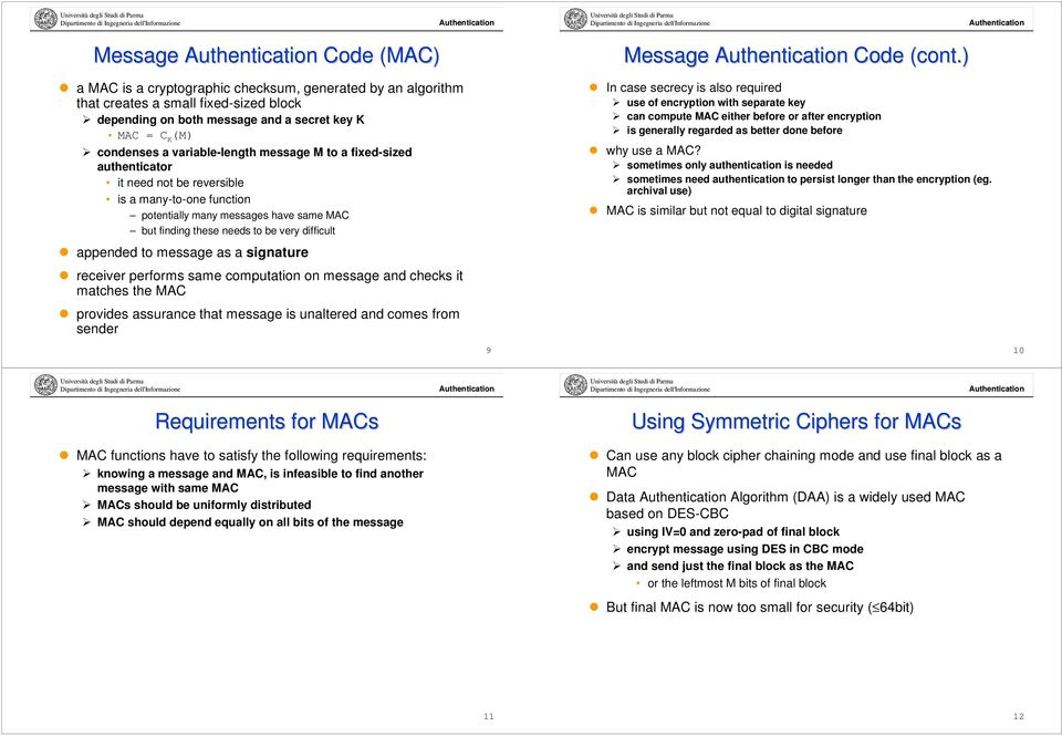 to a fixed-sized authenticator it need not be reversible is a many-to-one function potentially many messages have same MAC but finding these needs to be very difficult In case secrecy is also