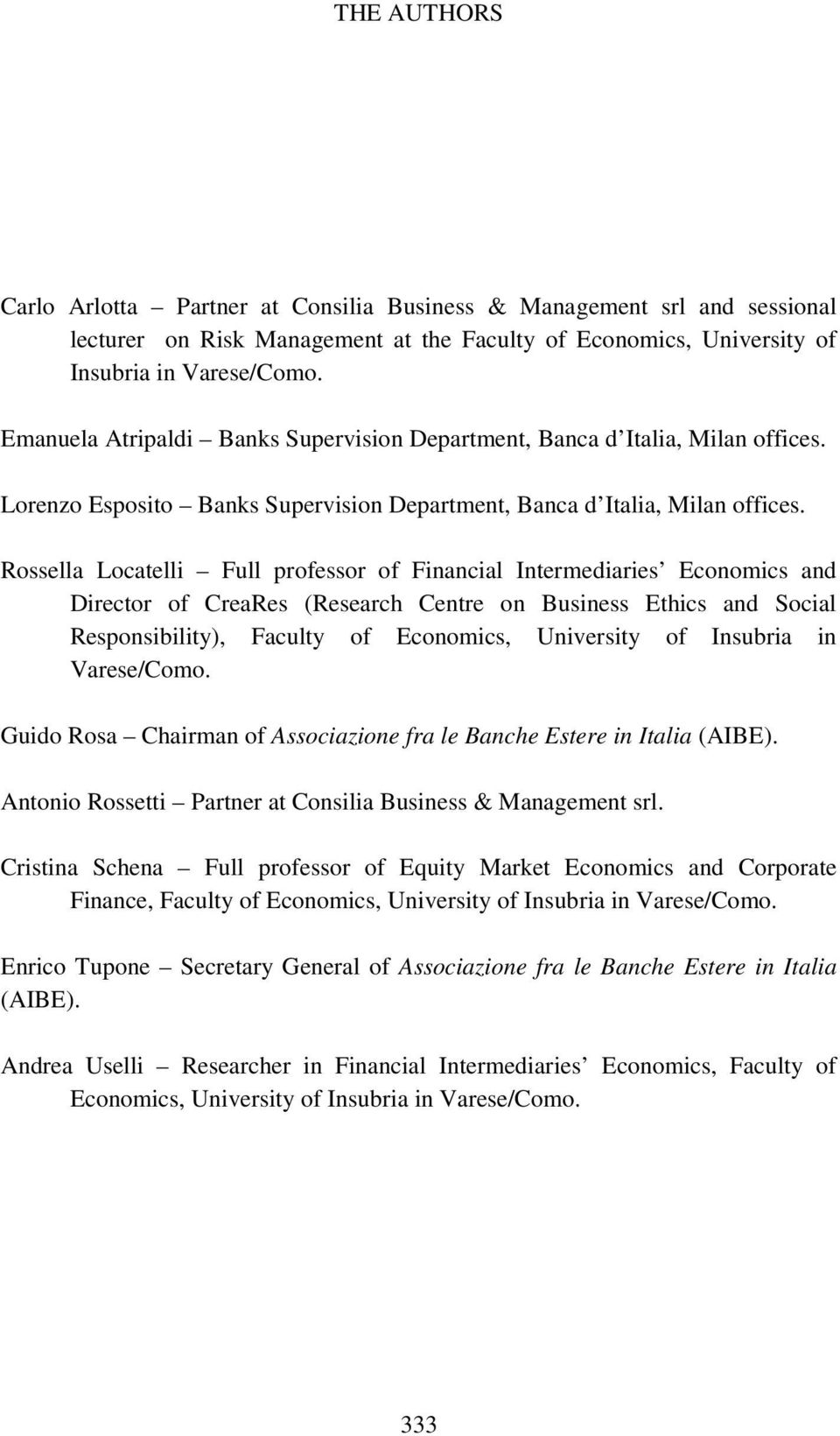 Rossella Locatelli Full professor of Financial Intermediaries Economics and Director of CreaRes (Research Centre on Business Ethics and Social Responsibility), Faculty of Economics, University of