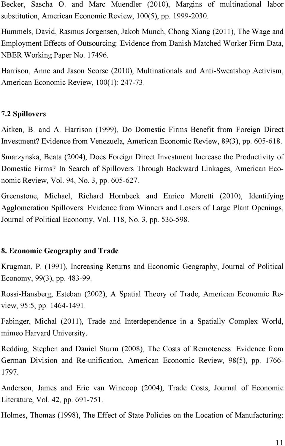 Harrison, Anne and Jason Scorse (2010), Multinationals and Anti-Sweatshop Activism, American Economic Review, 100(1): 247-73. 7.2 Spillovers Aitken, B. and A. Harrison (1999), Do Domestic Firms Benefit from Foreign Direct Investment?