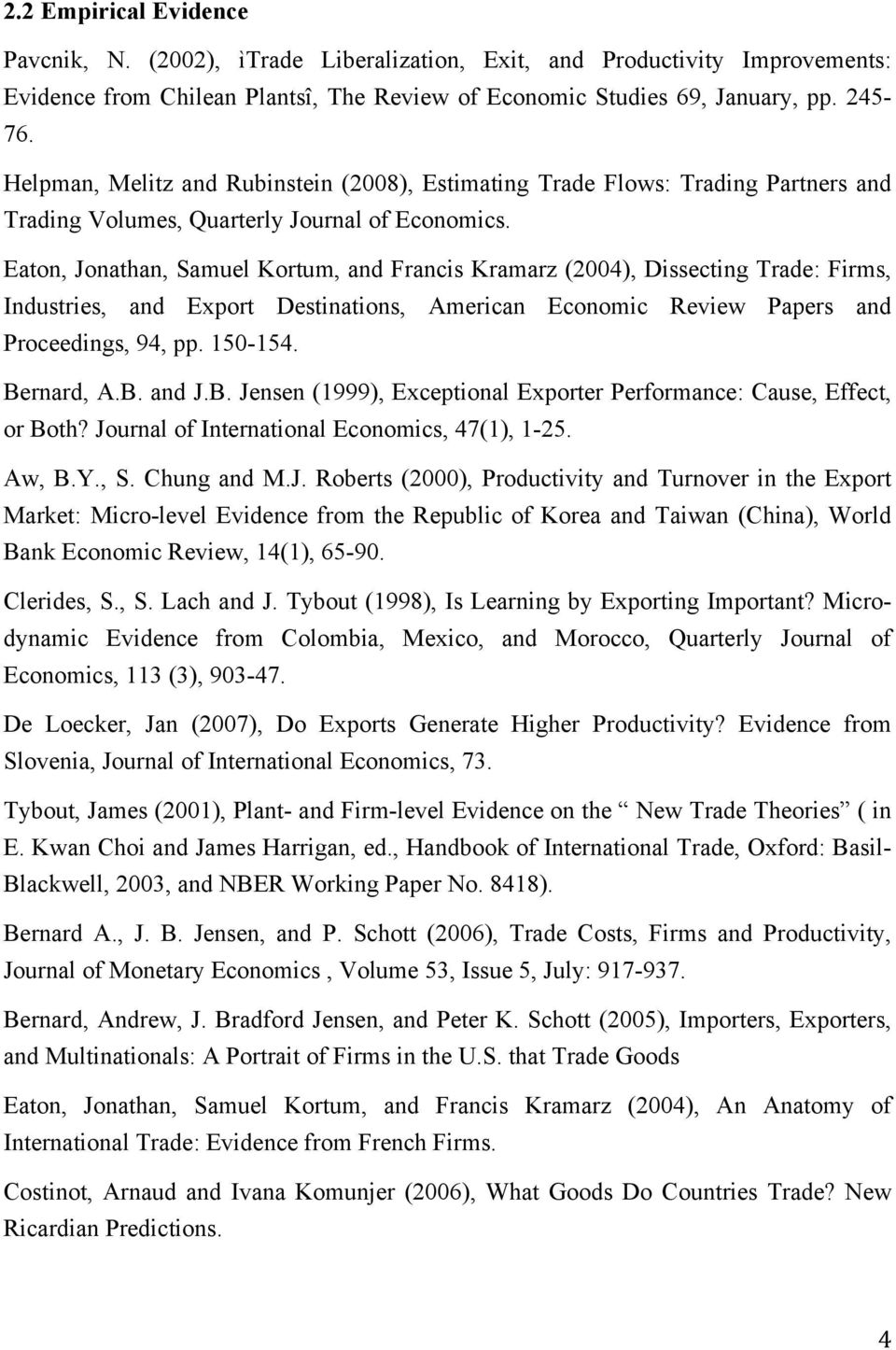 Eaton, Jonathan, Samuel Kortum, and Francis Kramarz (2004), Dissecting Trade: Firms, Industries, and Export Destinations, American Economic Review Papers and Proceedings, 94, pp. 150-154. Bernard, A.