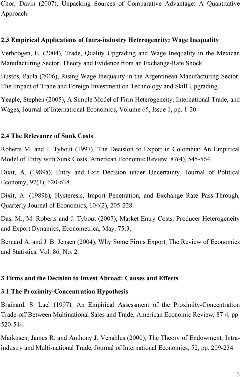 Bustos, Paula (2006), Rising Wage Inequality in the Argentinean Manufacturing Sector: The Impact of Trade and Foreign Investment on Technology and Skill Upgrading.