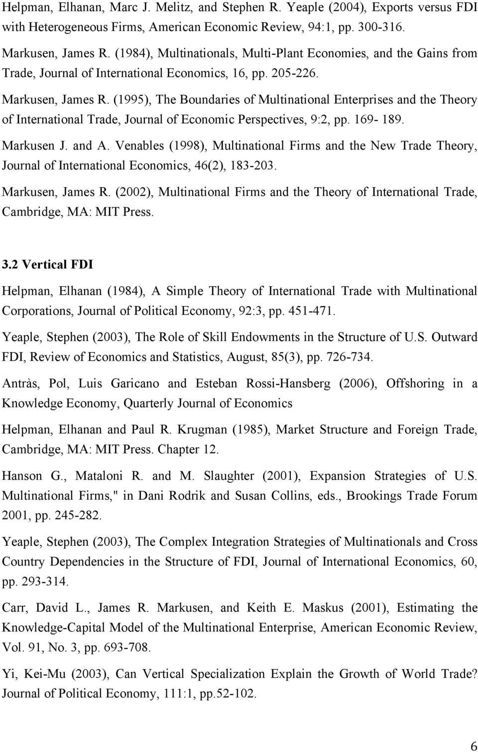 (1995), The Boundaries of Multinational Enterprises and the Theory of International Trade, Journal of Economic Perspectives, 9:2, pp. 169-189. Markusen J. and A.