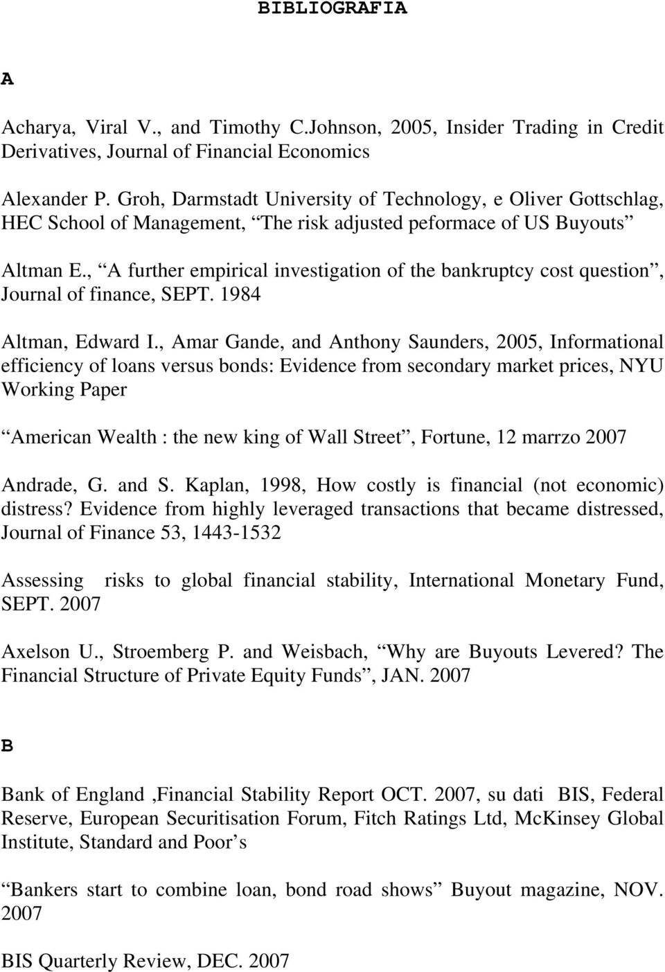 , A further empirical investigation of the bankruptcy cost question, Journal of finance, SEPT. 1984 Altman, Edward I.