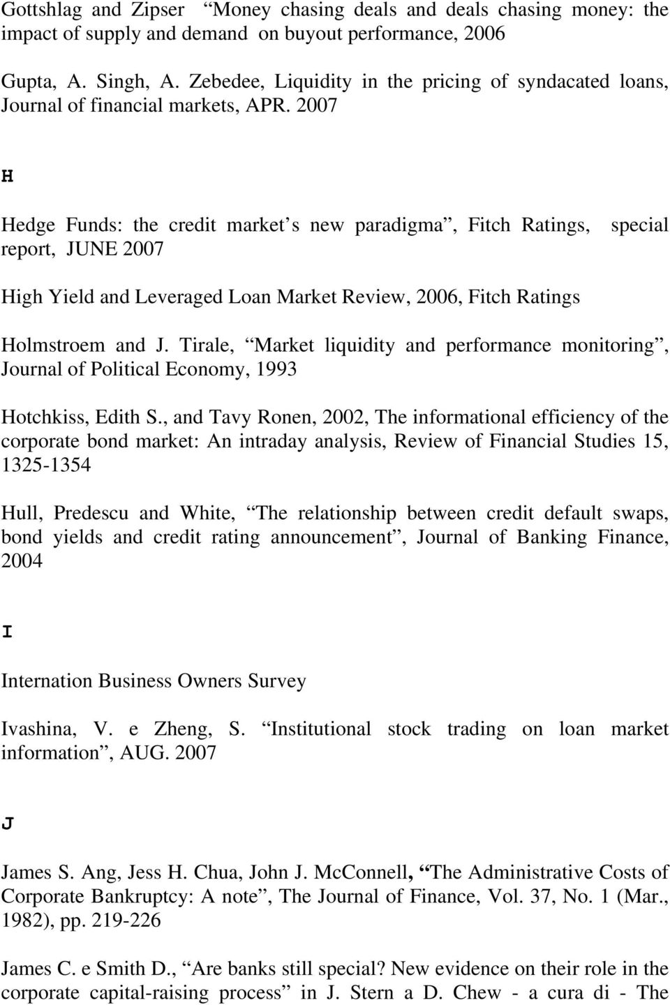 2007 H Hedge Funds: the credit market s new paradigma, Fitch Ratings, special report, JUNE 2007 High Yield and Leveraged Loan Market Review, 2006, Fitch Ratings Holmstroem and J.