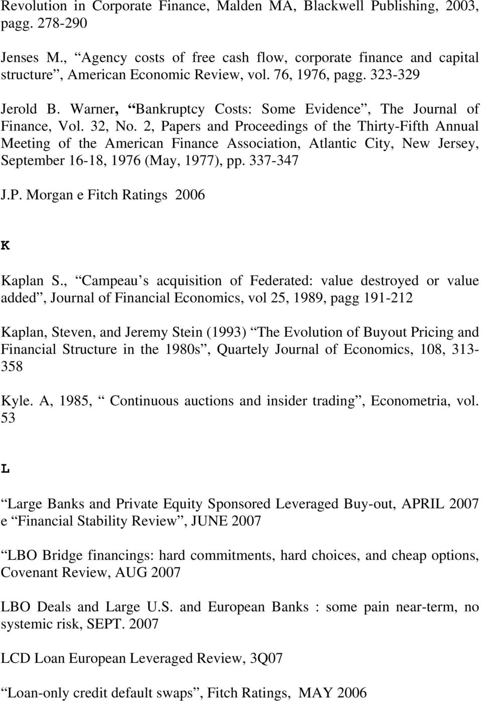 2, Papers and Proceedings of the Thirty-Fifth Annual Meeting of the American Finance Association, Atlantic City, New Jersey, September 16-18, 1976 (May, 1977), pp. 337-347 J.P. Morgan e Fitch Ratings 2006 K Kaplan S.