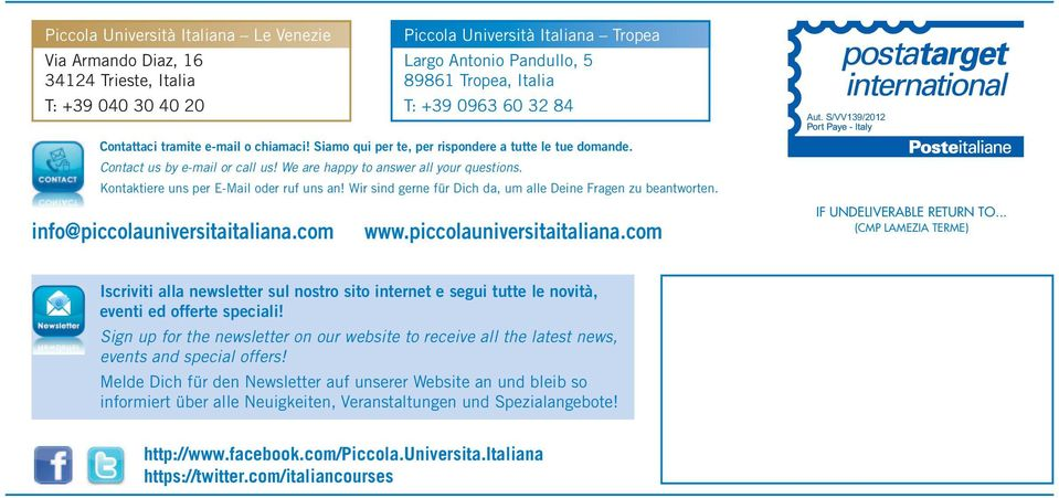 Kontaktiere uns per E-Mail oder ruf uns an! Wir sind gerne für Dich da, um alle Deine Fragen zu beantworten. info@piccolauniversitaitaliana.com www.piccolauniversitaitaliana.com IF UNDELIVERABLE RETURN TO.