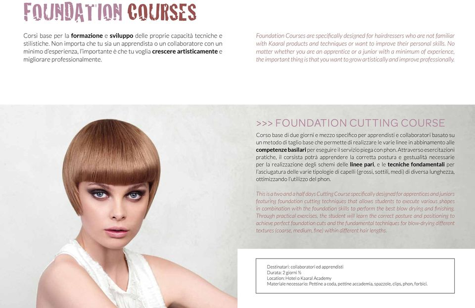 Foundation Courses are specifically designed for hairdressers who are not familiar with Kaaral products and techniques or want to improve their personal skills.