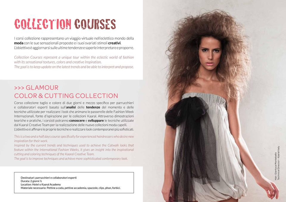 Collection Courses represent a unique tour within the eclectic world of fashion with its sensational textures, colors and creative Inspiration.