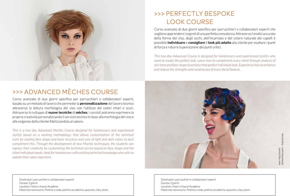 punti di forza e ridurre la percezione dei punti critici. This two-day Advanced Course is designed for hairdressers and experienced stylists who want to create the perfect look.