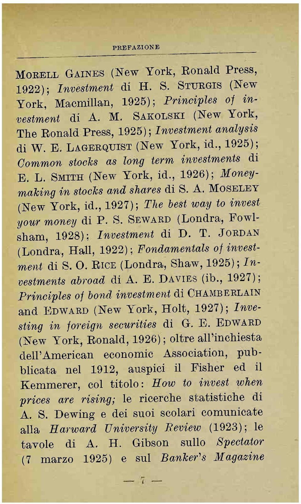 , 1927); The best way to invest your money di P. S. SEWARD (Londra, Fowlsham, 1928); Investment di D. T. JORDAN (Londra, Hall, 1922) ; Fondamentals of investment di S. O.