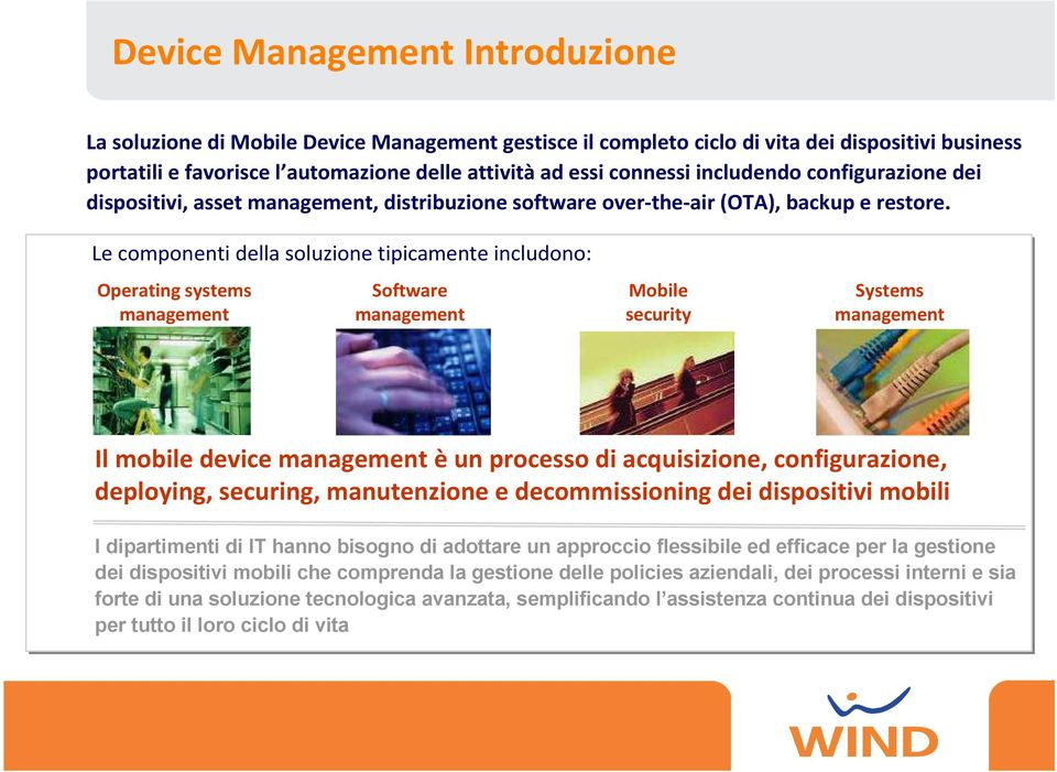 Le componenti della soluzione tipicamente includono: Operating systems management Software management Mobile security Systems management Il mobile device management èun processo di acquisizione,