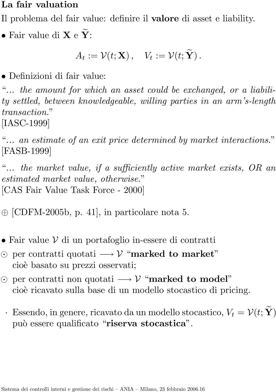 .. an estimate of an exit price determined by market interactions. [FASB-1999]... the market value, if a suffi ciently active market exists, O R an estimated market value, otherwise.