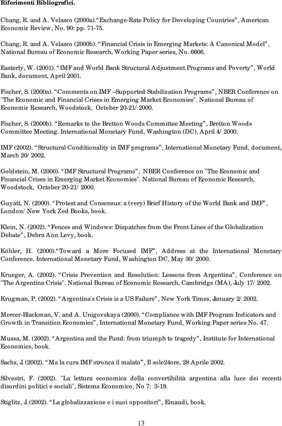 IMF and World Bank Structural Adjustment Programs and Poverty, World Bank, document, April 2001. Fischer, S. (2000a).