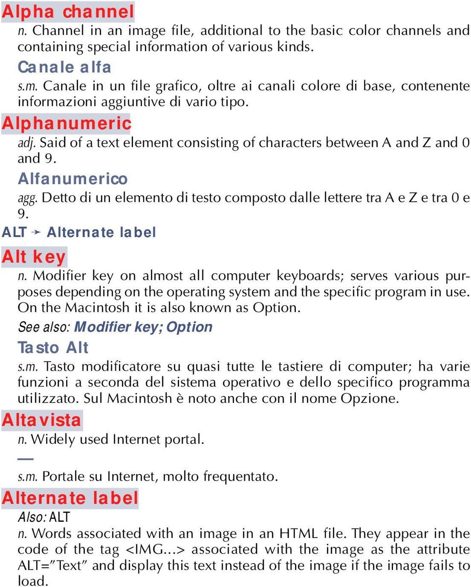 ALT Alternate label Alt key n. Modifier key on almost all computer keyboards; serves various purposes depending on the operating system and the specific program in use.