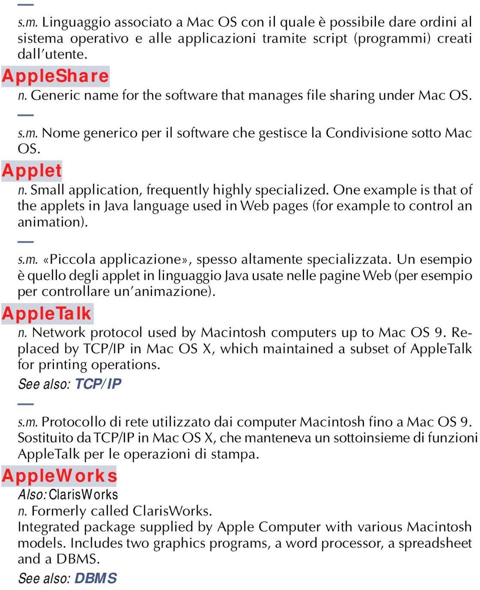 Small application, frequently highly specialized. One example is that of the applets in Java language used in Web pages (for example to control an animation). s.m. «Piccola applicazione», spesso altamente specializzata.