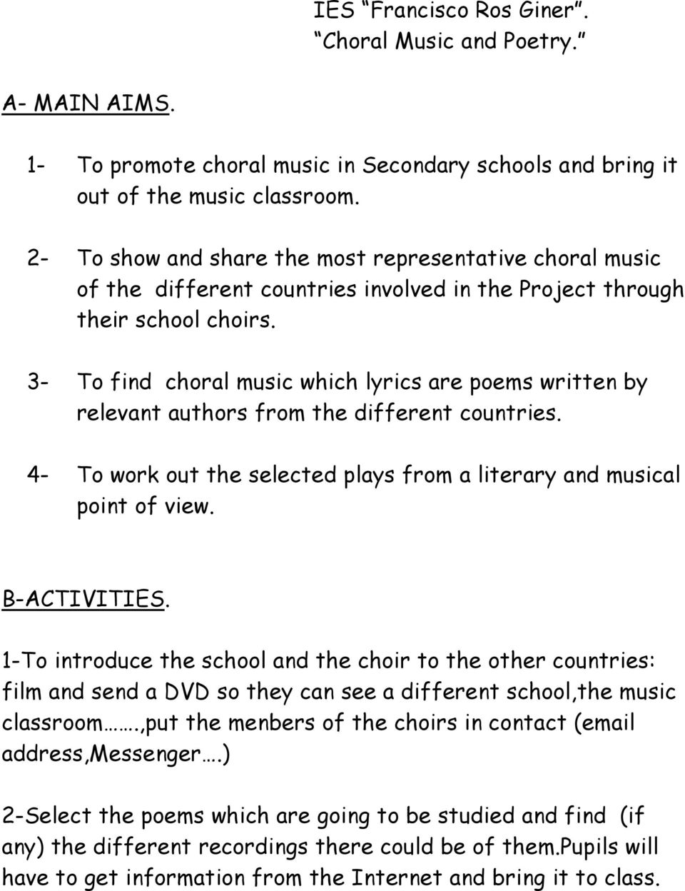 3- To find choral music which lyrics are poems written by relevant authors from the different countries. 4- To work out the selected plays from a literary and musical point of view. B-ACTIVITIES.