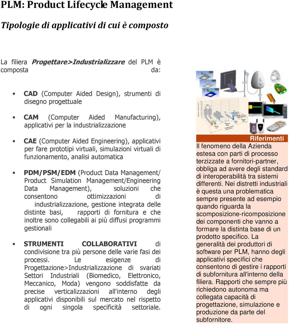 funzionamento, analisi automatica PDM/PSM/EDM (Product Data Management/ Product Simulation Management/Engineering Data Management), soluzioni che consentono ottimizzazioni di industrializzazione,