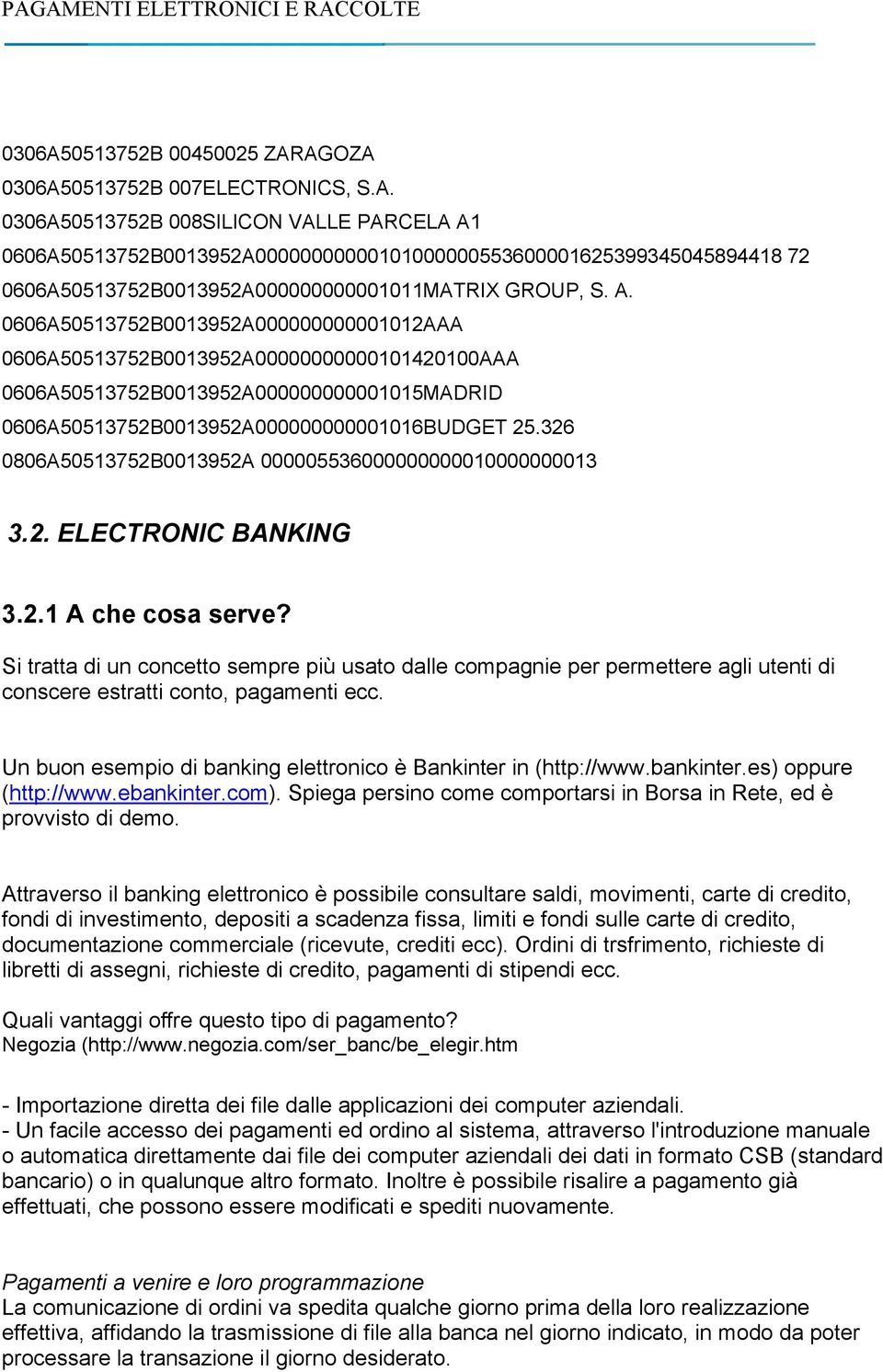 326 0806A50513752B0013952A 000005536000000000010000000013 3.2. ELECTRONIC BANKING 3.2.1 A che cosa serve?