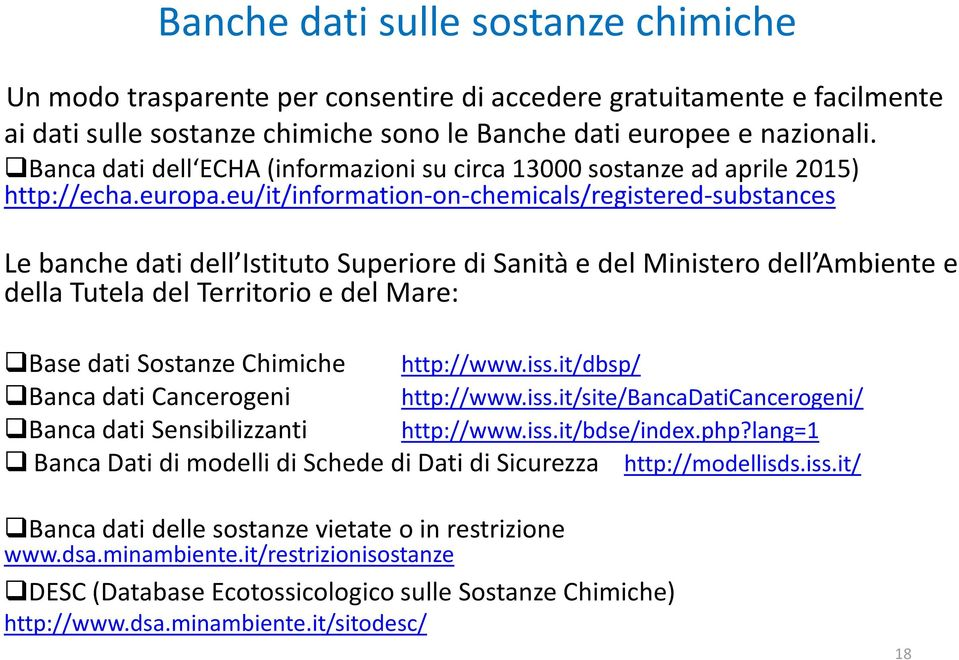 eu/it/information-on-chemicals/registered-substances Le banche dati dell Istituto Superiore di Sanità e del Ministero dell Ambiente e della Tutela del Territorio e del Mare: Base dati Sostanze