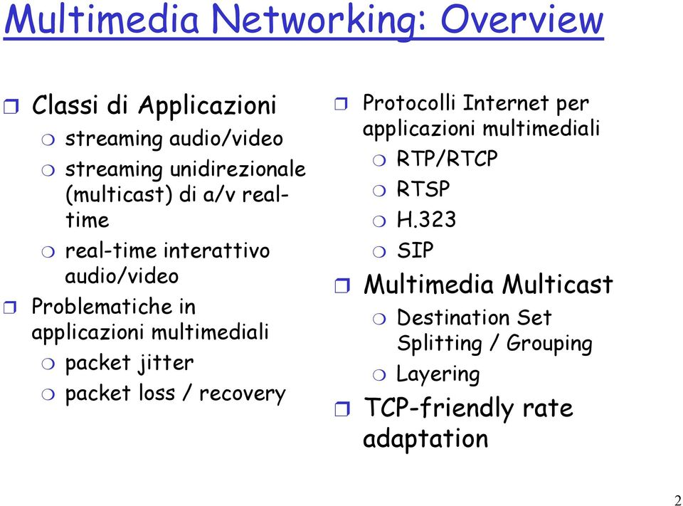 multimediali packet jitter packet loss / recovery Protocolli Internet per applicazioni multimediali