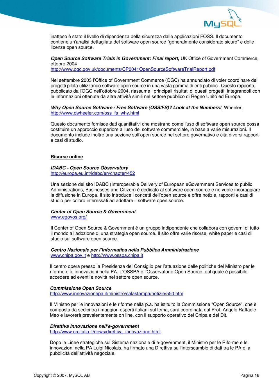 Open Source Software Trials in Government: Final report, UK Office of Government Commerce, ottobre 2004 http://www.ogc.gov.uk/documents/cp0041opensourcesoftwaretrialreport.