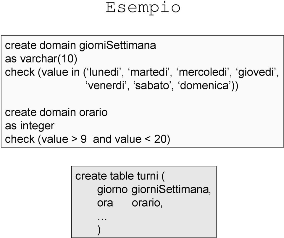 domenica )) createdomain orario as integer check (value > 9 and