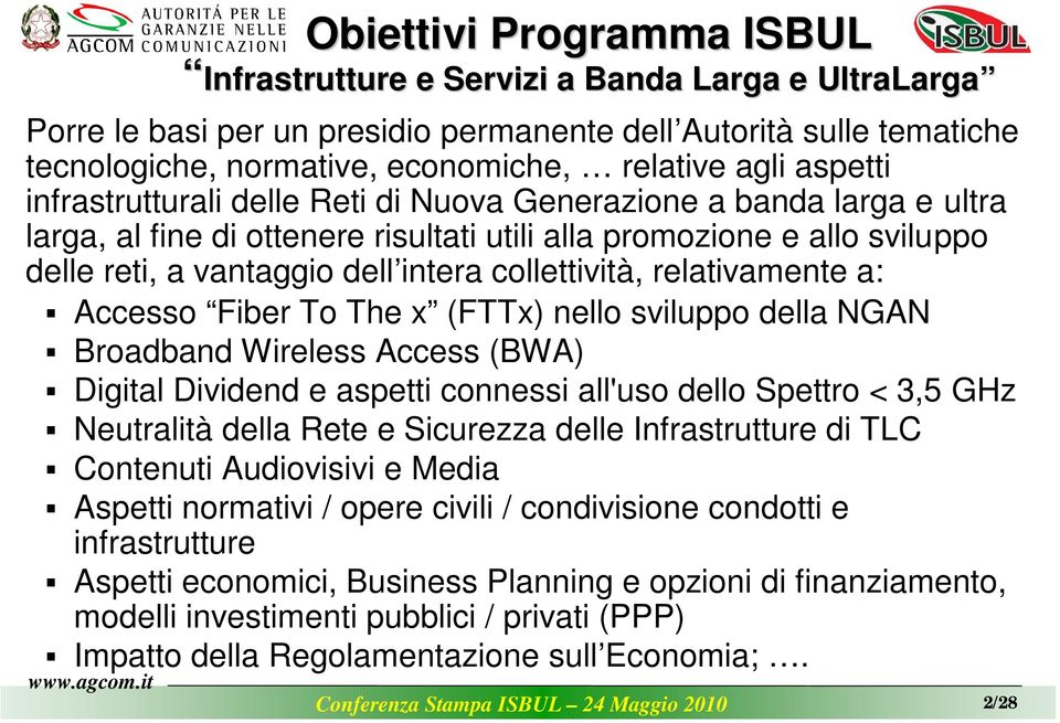 NGAN Broadband Wireless Access (BWA) Digital Dividend e aspetti connessi all'uso dello Spettro < 3,5 GHz Neutralità della Rete e Sicurezza delle Infrastrutture di TLC Contenuti Audiovisivi e Media