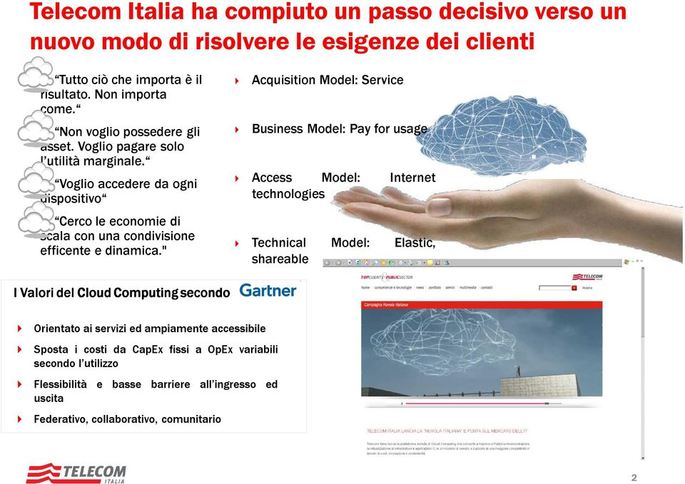 """ Acquisition Model: Service Business Model: Pay for usage Access Model: Internet technologies Technical Model: Elastic, shareable I Valori del Cloud Computing secondo Orientato ai"