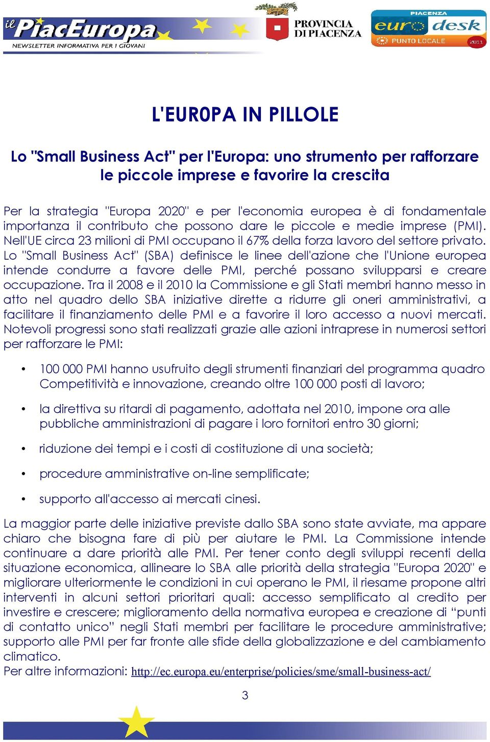 "Lo ""Small Business Act"" (SBA) definisce le linee dell'azione che l'unione europea intende condurre a favore delle PMI, perché possano svilupparsi e creare occupazione."