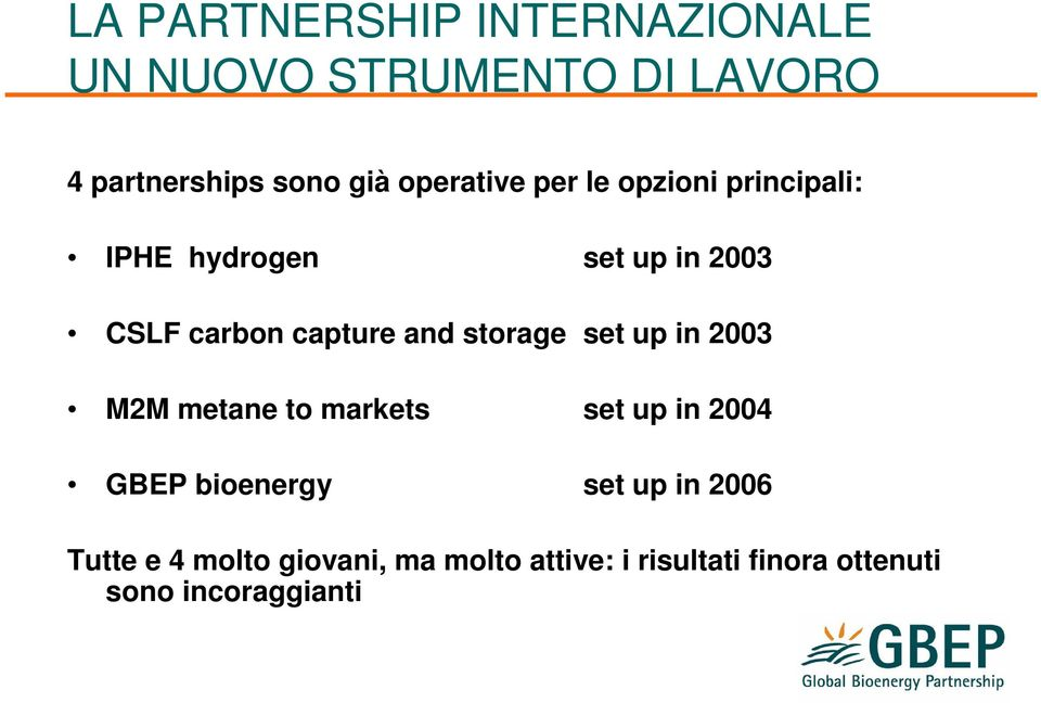 and storage set up in 2003 M2M metane to markets set up in 2004 GBEP bioenergy set up