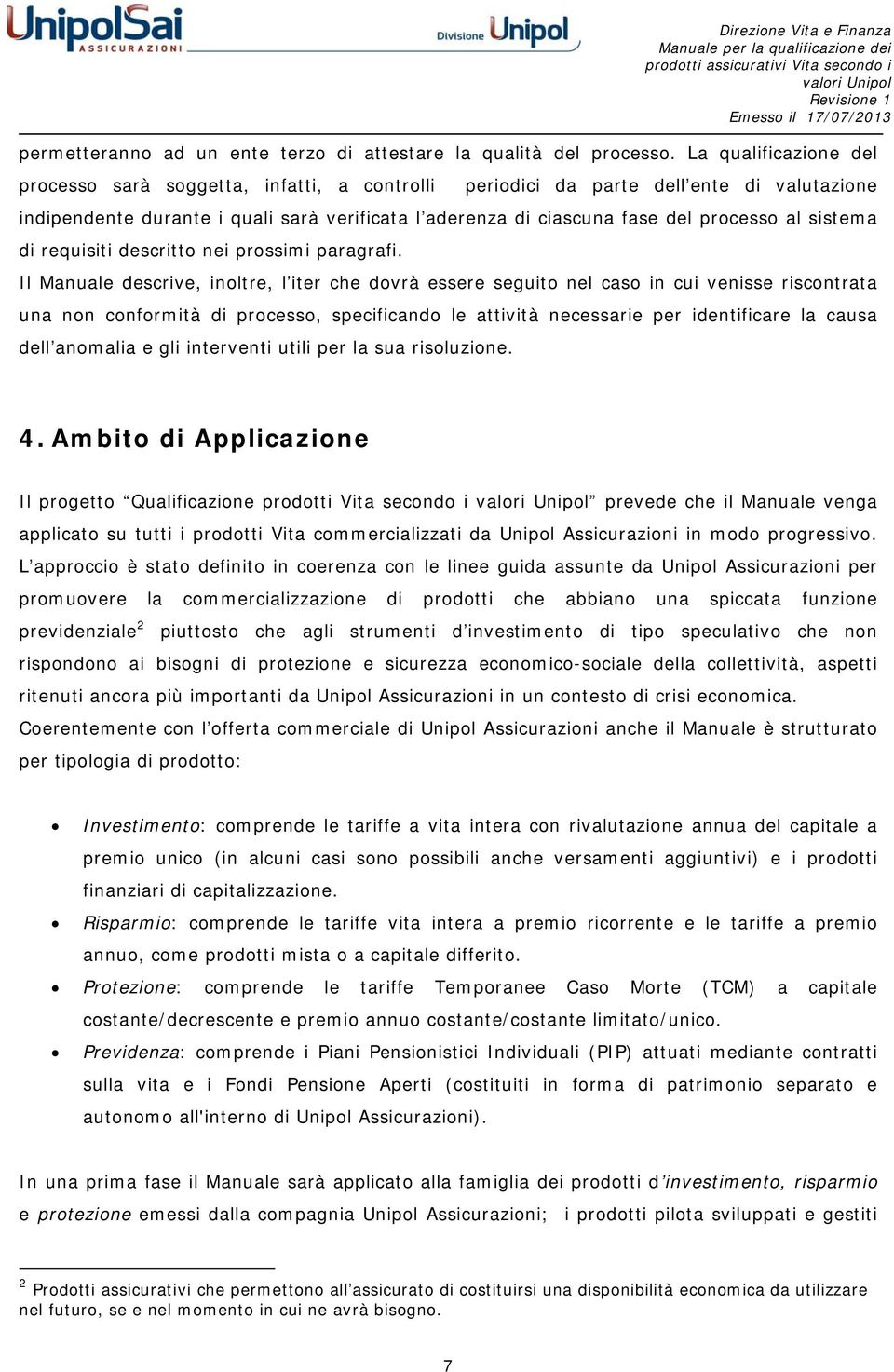 sistema di requisiti descritto nei prossimi paragrafi.