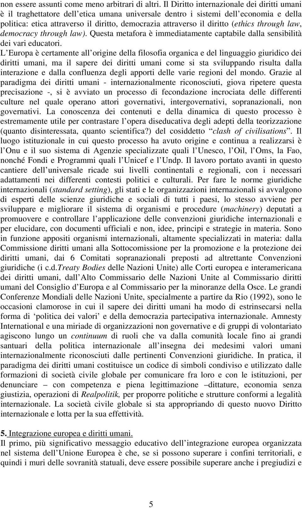 diritto (ethics through law, democracy through law). Questa metafora è immediatamente captabile dalla sensibilità dei vari educatori.