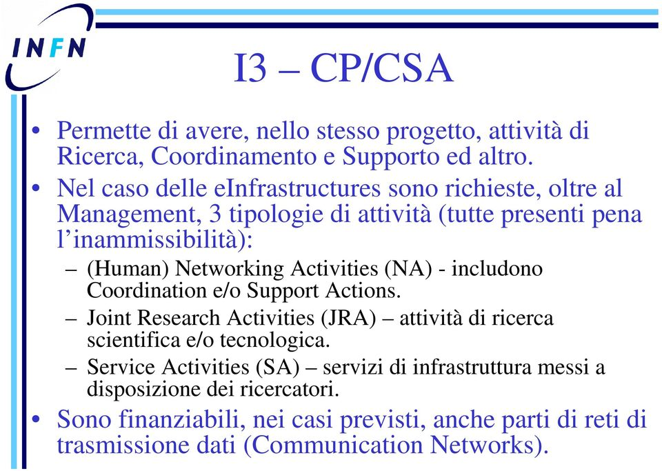 Networking Activities (NA) - includono Coordination e/o Support Actions.