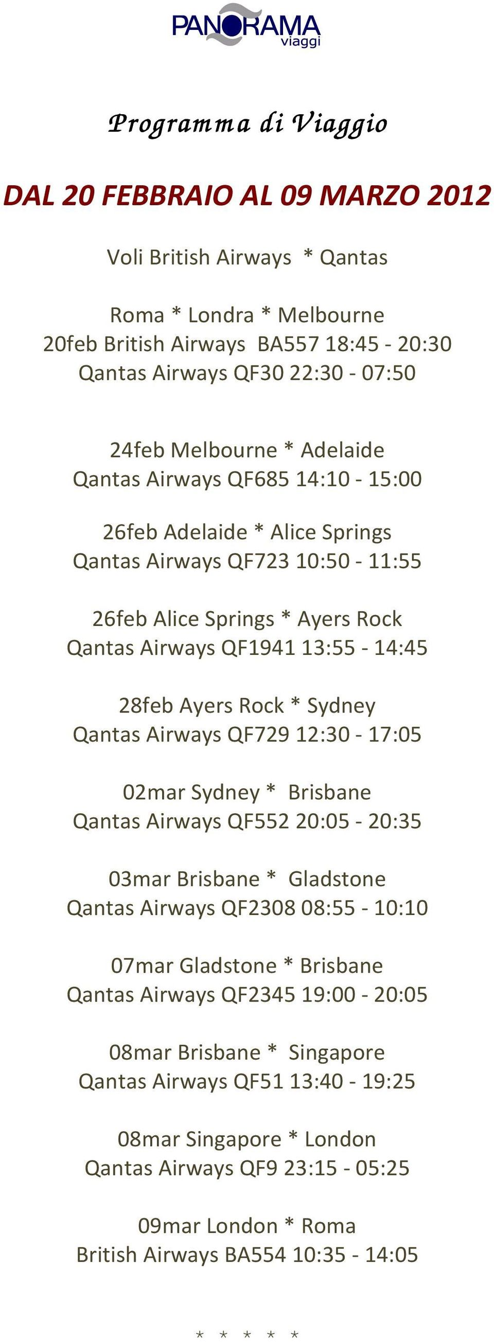 Rock * Sydney Qantas Airways QF729 12:30-17:05 02mar Sydney * Brisbane Qantas Airways QF552 20:05-20:35 03mar Brisbane * Gladstone Qantas Airways QF2308 08:55-10:10 07mar Gladstone * Brisbane