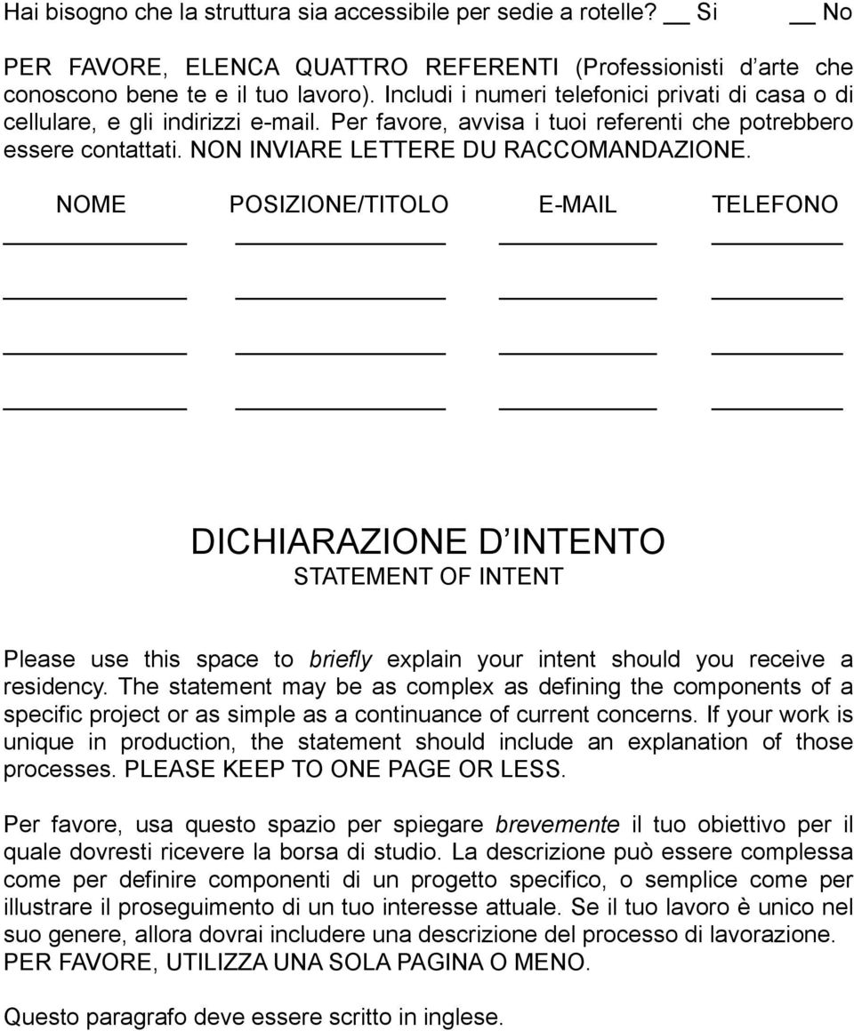 NOME POSIZIONE/TITOLO E-MAIL TELEFONO DICHIARAZIONE D INTENTO STATEMENT OF INTENT Please use this space to briefly explain your intent should you receive a residency.