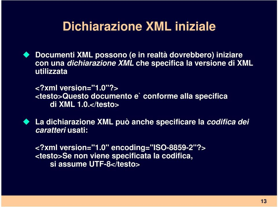 > <testo>questo documento e` conforme alla specifica di XML 1.0.