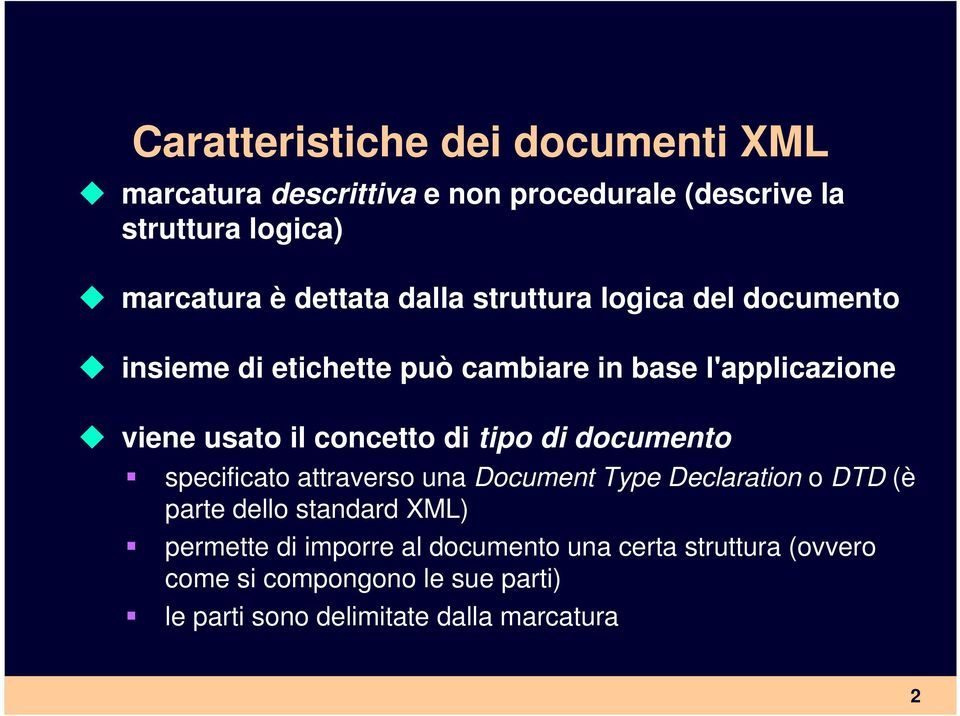 concetto di tipo di documento specificato attraverso una Document Type Declaration o DTD (è parte dello standard XML)