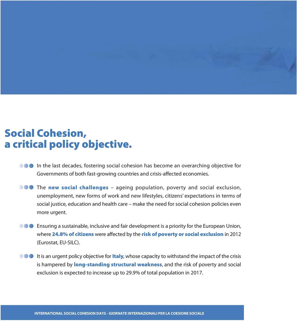 The new social challenges ageing population, poverty and social exclusion, unemployment, new forms of work and new lifestyles, citizens expectations in terms of social justice, education and health