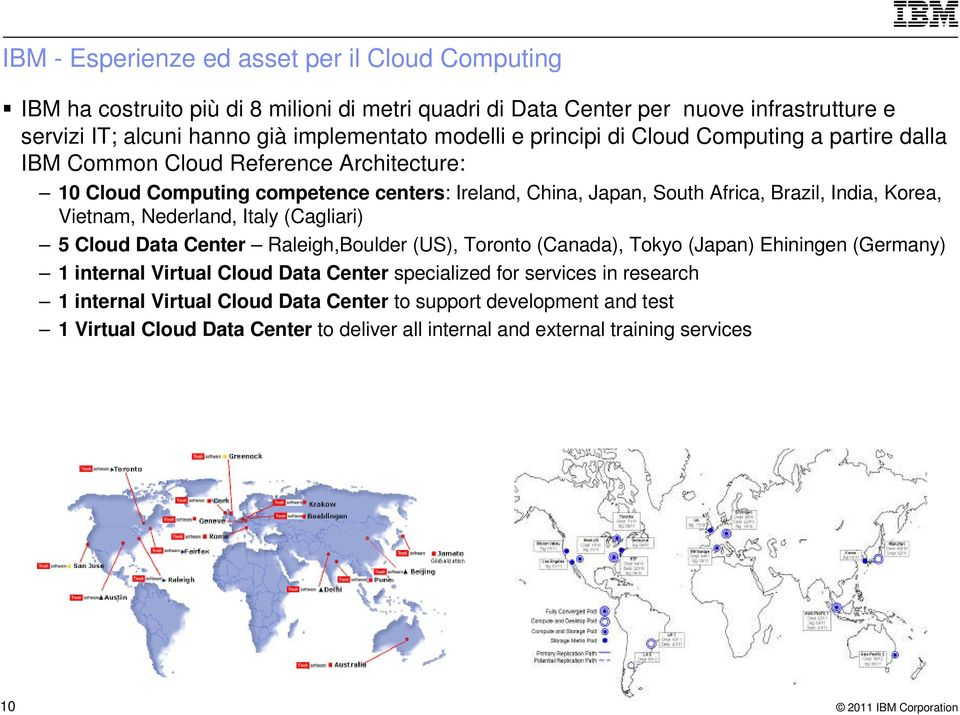 Korea, Vietnam, Nederland, Italy (Cagliari) 5 Cloud Data Center Raleigh,Boulder (US), Toronto (Canada), Tokyo (Japan) Ehiningen (Germany) 1 internal Virtual Cloud Data Center specialized