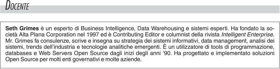 Grimes fa consulenze, scrive e insegna su strategia dei sistemi informativi, data management, analisi dei sistemi, trends dell industria e