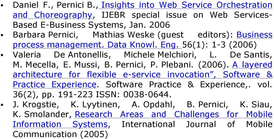 Mecella, E. Mussi, B. Pernici, P. Plebani. (2006). A layered architecture for flexible e-service invocation, Software & Practice Experience. Software Practice & Experience,. vol.