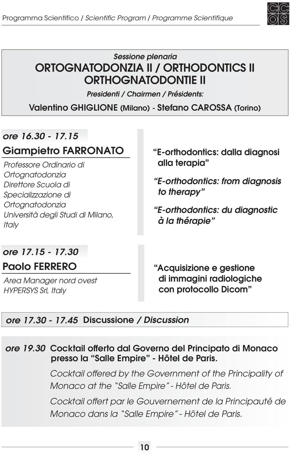 terapia E-orthodontics: from diagnosis to therapy E-orthodontics: du diagnostic à la thérapie ore 17.15-17.