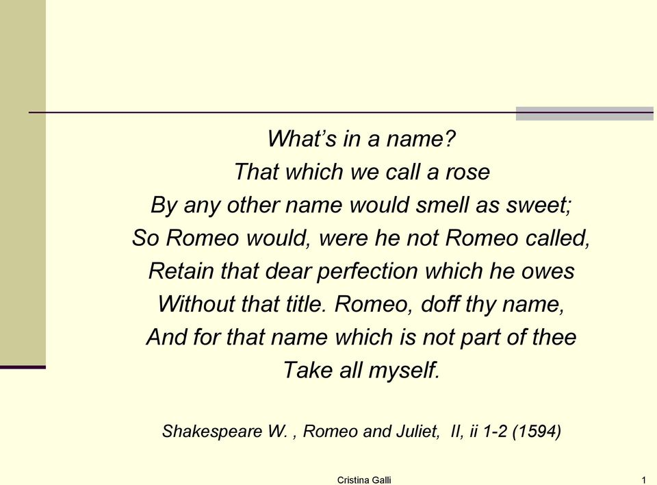 were he not Romeo called, Retain that dear perfection which he owes Without that